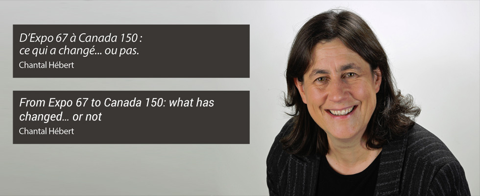 Conférence Charles R. Bronfman en études canadiennes : « D'Expo 67 à Canada 150 : ce qui a changé… ou pas » avec Chantal Hébert