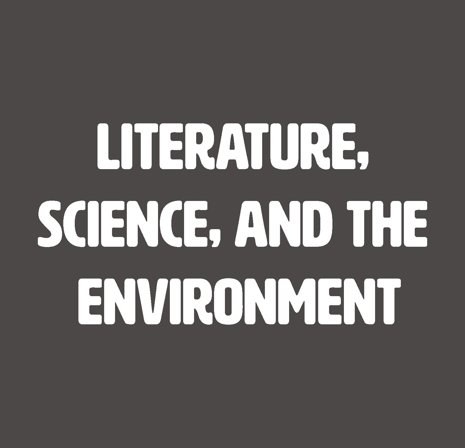 Literature, Science, and the Environment