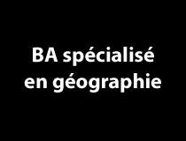 BA spécialisé en géographie