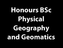 Honours BSc in Physical Geography and Geomatics