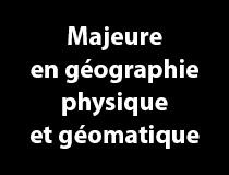 Majeure en géographie physique et géomatique