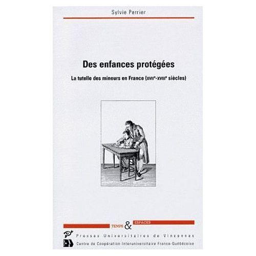 Des enfances protégées. La tutelle des mineurs en France, 17e-18e siècles