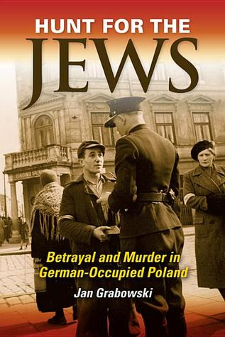 Hunt for the Jews. Betrayal and Murder in German-Occupied Poland