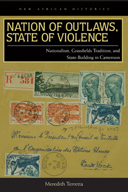 Nation of Outlaws, State of Violence. Nationalism, Grassfields Tradition and State Building in Cameroon
