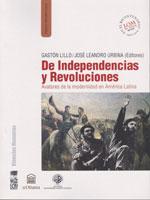 De Independencias y Revoluciones. Avatares de la modernidad en América Latina, Gaston Lillo