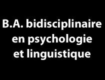 B.A. Bidisciplinaire en Psychologie et Linguistique