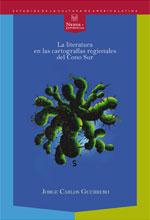 La literatura en las cartografías regionales del Cono Sur, Jorge Carlos Guerrero