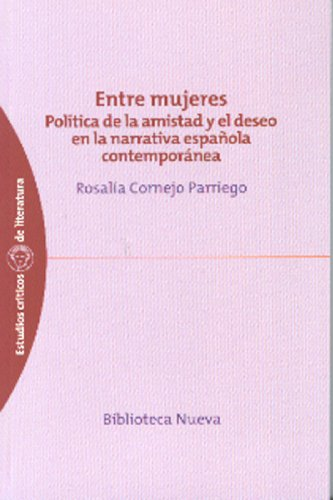 política de la amistad y el deseo en la narrativa española contemporánea, Rosalía Cornejo Parriego