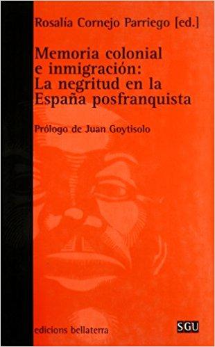 la negritud en la España posfranquista. Edición e Introducción Rosalía Cornejo-Parriego. Prólogo de Juan Goytisolo.